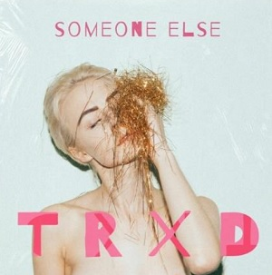TRXD - Someone Else